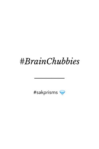 #BrainChubbies #sakprisms 💎