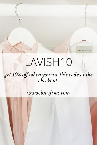 LAVISH10 get 10% off when you use this code at the checkout. www.lovefrms.com