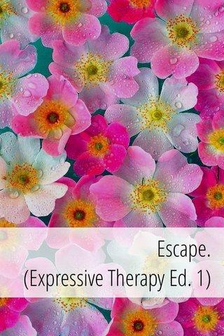 Escape. (Expressive Therapy Ed. 1)