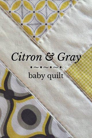 •~•~•~• Citron & Gray baby quilt