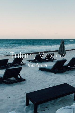 Tulum, Mexico Wanderlust