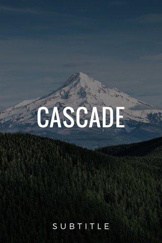 CASCADE SUBTITLE