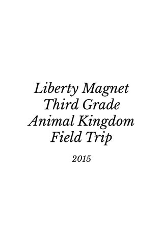 Liberty Magnet Third Grade Animal Kingdom Field Trip 2015