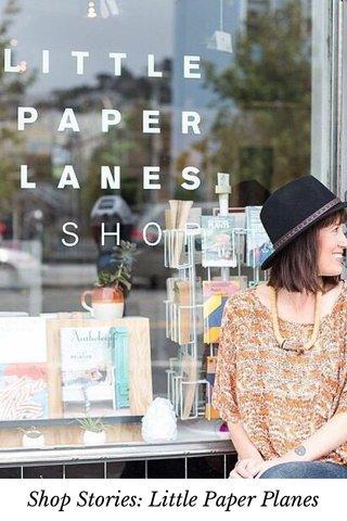 Shop Stories: Little Paper Planes