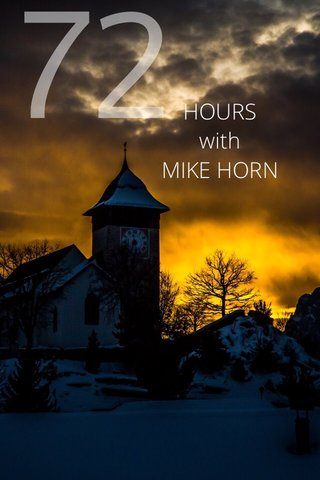 72 HOURS with MIKE HORN
