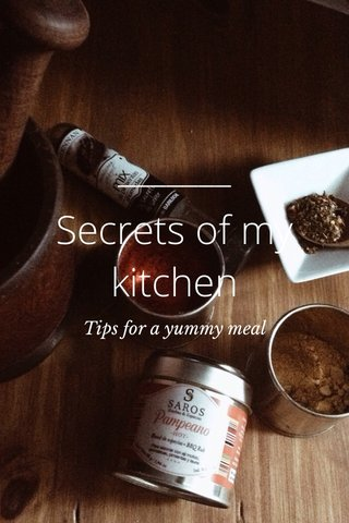 Secrets of my kitchen Tips for a yummy meal