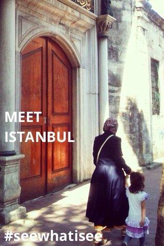 MEET ISTANBUL #seewhatisee