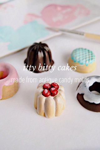 made from antique candy molds itty bitty cakes