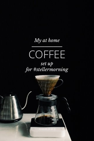 COFFEE My at home set up for #stellermorning