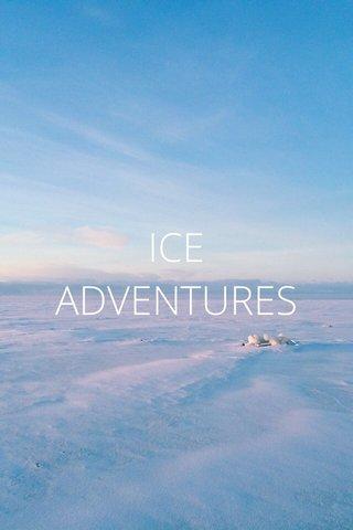 ICE ADVENTURES