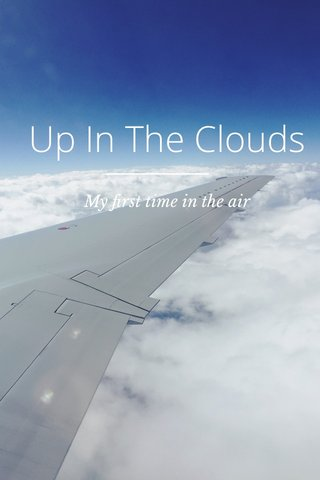 Up In The Clouds My first time in the air