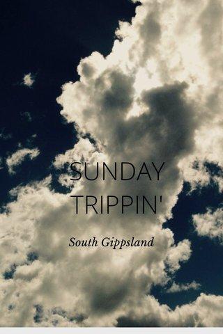 SUNDAY TRIPPIN' South Gippsland