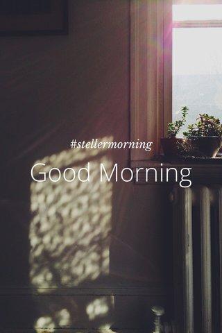 Good Morning #stellermorning