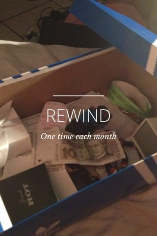 REWIND One time each month