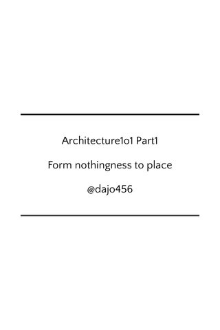 Architecture1o1 Part1 Form nothingness to place @dajo456