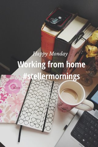 Working from home #stellermornings Happy Monday