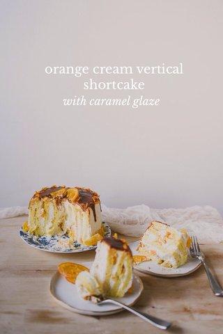 orange cream vertical shortcake with caramel glaze