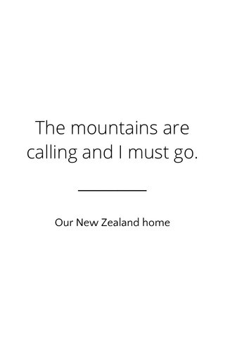 The mountains are calling and I must go. Our New Zealand home