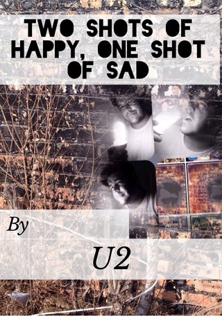 U2 Two shots of happy, one shot of sad By
