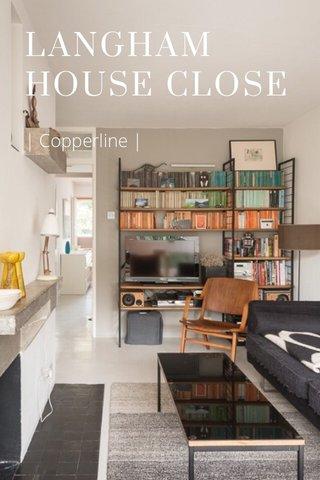 LANGHAM HOUSE CLOSE   Copperline  