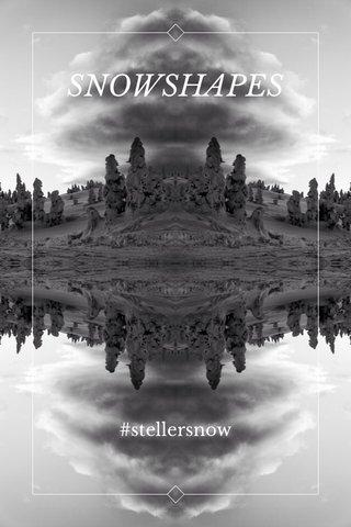 SNOWSHAPES #stellersnow