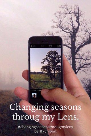 Changing seasons throug my Lens.