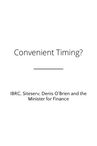Convenient Timing? IBRC, Siteserv, Denis O'Brien and the Minister for Finance