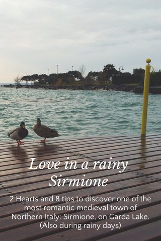 Love in a rainy Sirmione 2 Hearts and 8 tips to discover one of the most romantic medieval town of Northern Italy: Sirmione, on Garda Lake. (Also during rainy days)