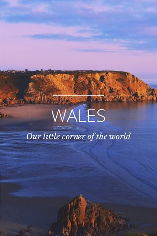 WALES Our little corner of the world