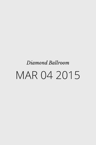 MAR 04 2015 Diamond Ballroom
