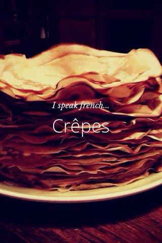 Crêpes I speak french...