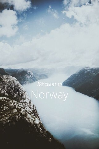 Norway We went to