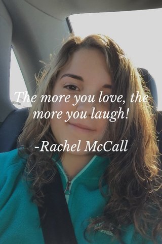 The more you love, the more you laugh! -Rachel McCall