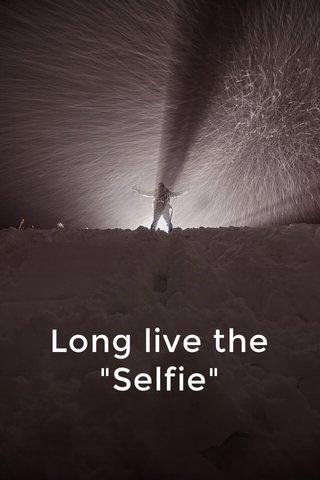"Long live the ""Selfie"""