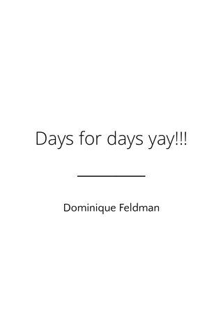 Days for days yay!!! Dominique Feldman