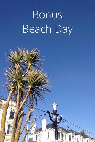 Bonus Beach Day