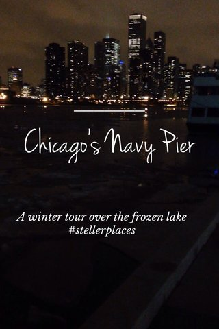 Chicago's Navy Pier A winter tour over the frozen lake #stellerplaces