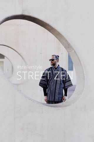 STREET ZEN #stellerstyle