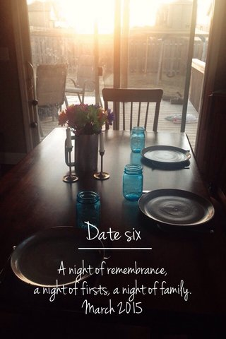Date six A night of remembrance, a night of firsts, a night of family. March 2015
