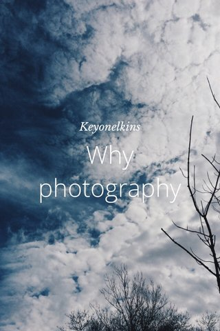Why photography Keyonelkins