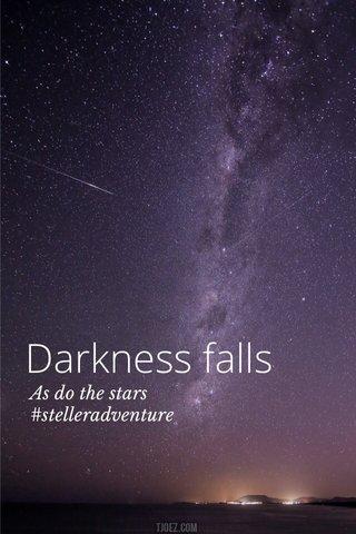 Darkness falls As do the stars #stelleradventure