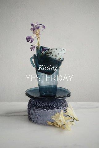 YESTERDAY Kissing
