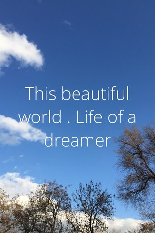 This beautiful world . Life of a dreamer