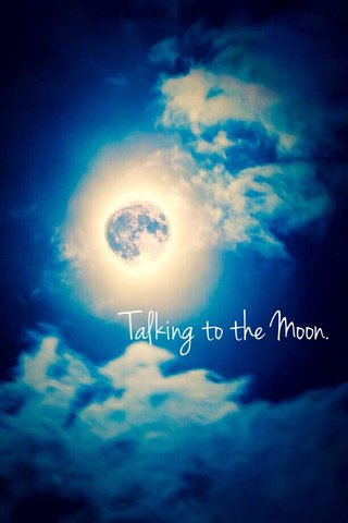 Talking to the Moon.
