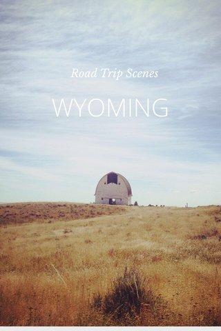 WYOMING Road Trip Scenes
