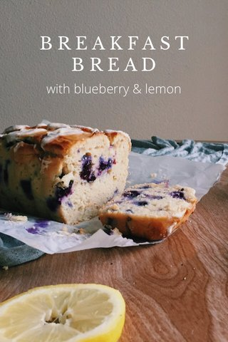 B R E A K F A S T B R E A D with blueberry & lemon