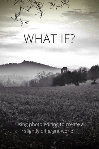WHAT IF? Using photo editing to create a slightly different world.
