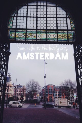 AMSTERDAM Say hello to the lovely city