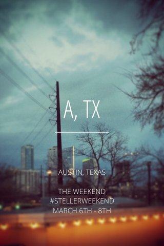 A, TX AUSTIN, TEXAS THE WEEKEND #STELLERWEEKEND MARCH 6TH - 8TH