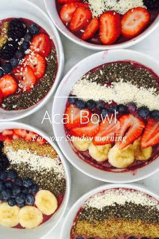 Acai Bowl For your Sunday morning